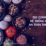 TƯ VẤN CHỨNG NHẬN ISO 22000:2018 TIÊU CHUẨN QUỐC TẾ VỀ HỆ THỐNG QUẢN LÝ AN TOÀN THỰC PHẨM